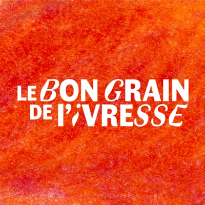 podcast - Le bon grain de l'ivresse