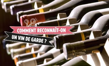 Comment reconnaît-on un vin de garde?